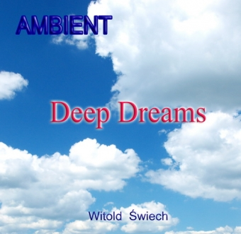 Ambient  Deep Dreams Witold Świech